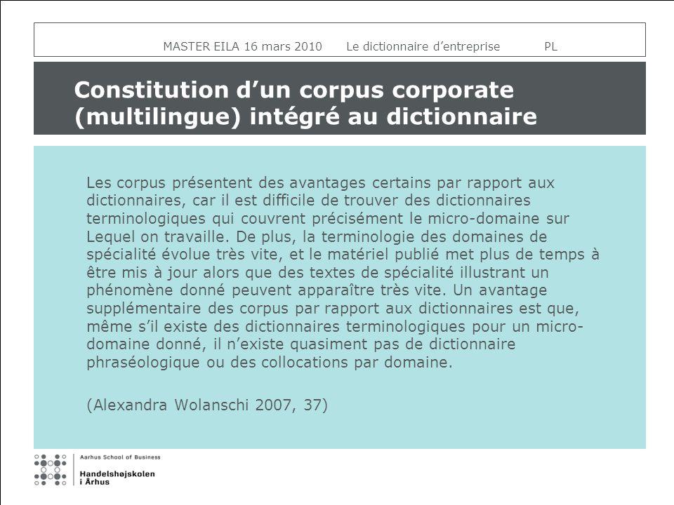 Constitution dun corpus corporate (multilingue) intégré au dictionnaire Les corpus présentent des avantages certains par rapport aux dictionnaires, car il est difficile de trouver des dictionnaires terminologiques qui couvrent précisément le micro-domaine sur Lequel on travaille.