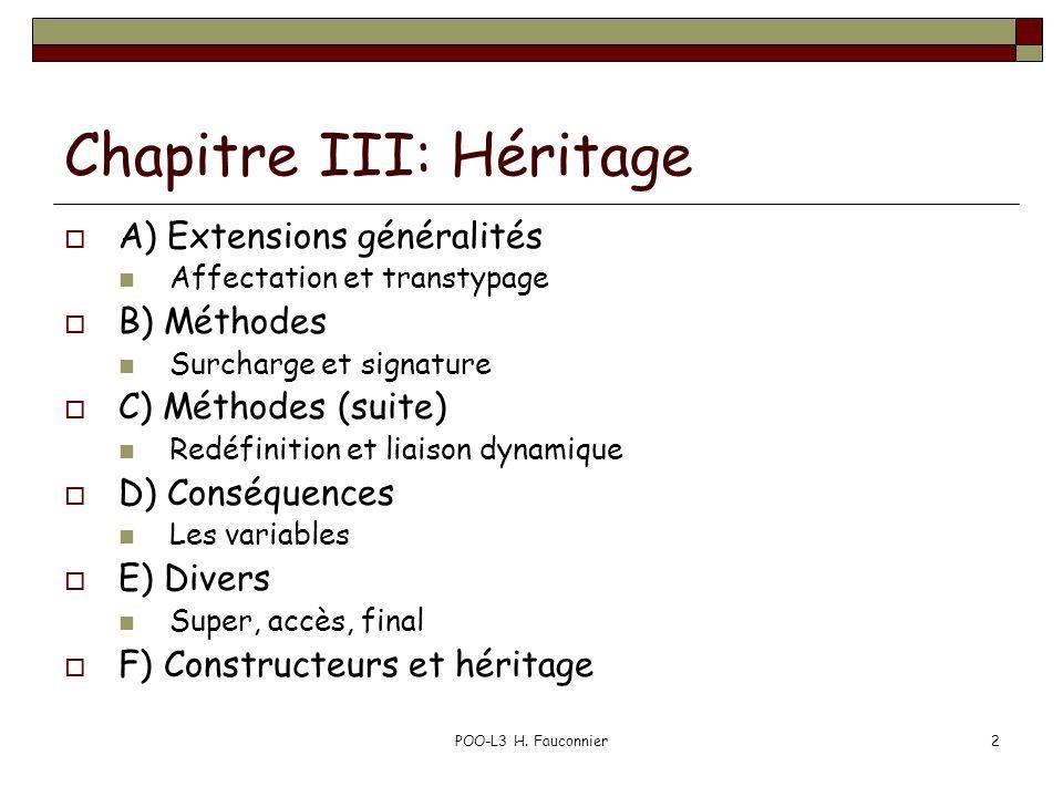 POO-L3 H. Fauconnier2 Chapitre III: Héritage A) Extensions généralités Affectation et transtypage B) Méthodes Surcharge et signature C) Méthodes (suit