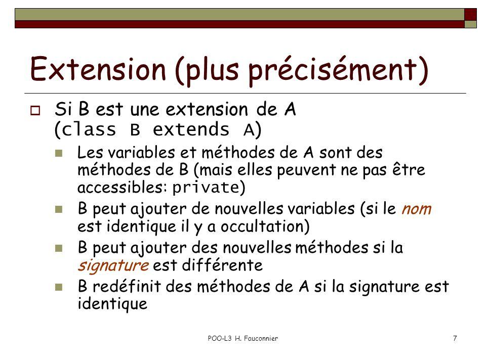 POO-L3 H. Fauconnier7 Extension (plus précisément) Si B est une extension de A ( class B extends A ) Les variables et méthodes de A sont des méthodes