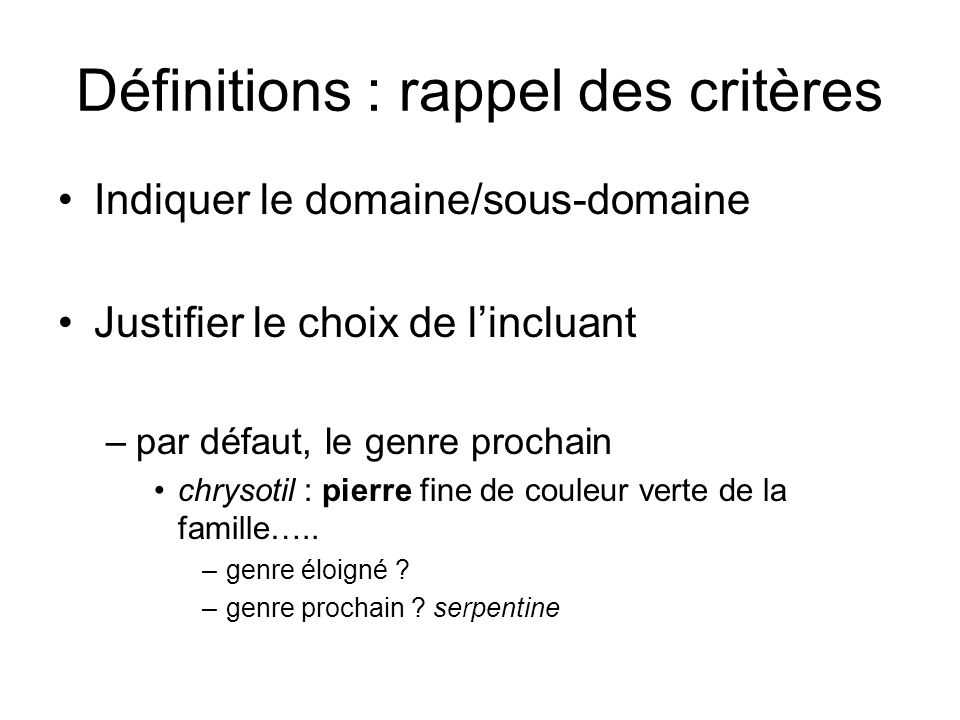 Définitions : rappel des critères Indiquer le domaine/sous-domaine Justifier le choix de lincluant –par défaut, le genre prochain chrysotil : pierre f