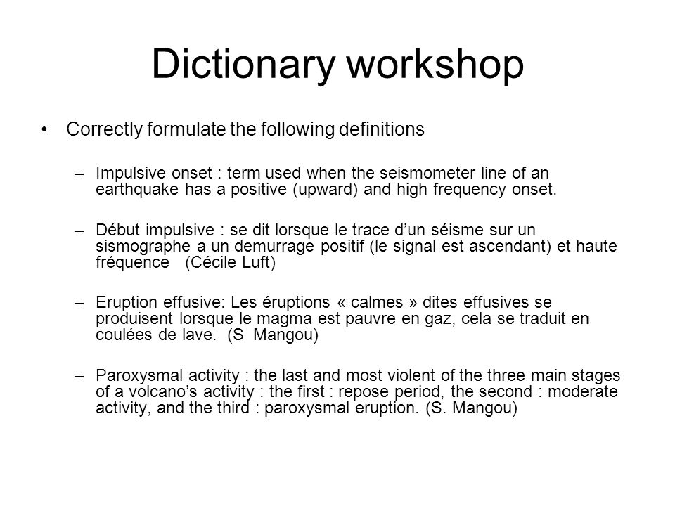 Dictionary workshop Correctly formulate the following definitions –Impulsive onset : term used when the seismometer line of an earthquake has a positi