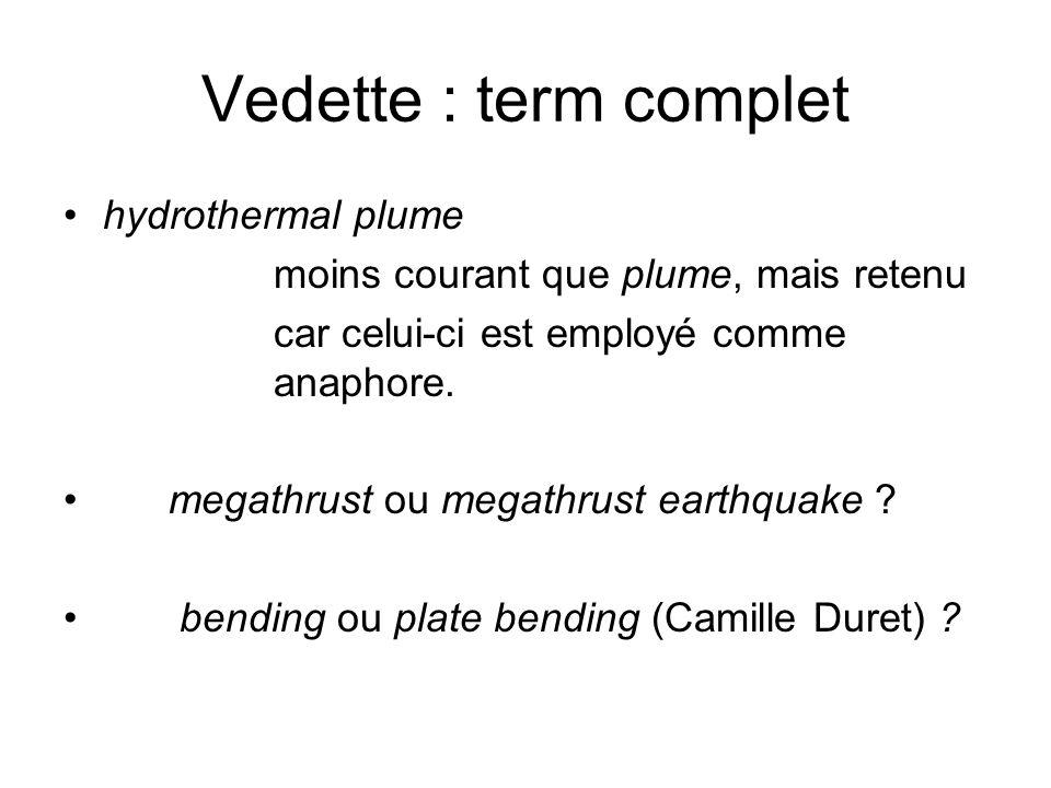Vedette : term complet hydrothermal plume moins courant que plume, mais retenu car celui-ci est employé comme anaphore. megathrust ou megathrust earth