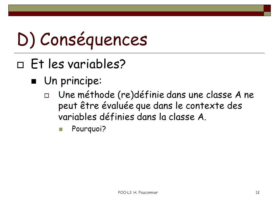 POO-L3 H. Fauconnier12 D) Conséquences Et les variables? Un principe: Une méthode (re)définie dans une classe A ne peut être évaluée que dans le conte