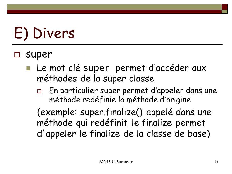 POO-L3 H. Fauconnier16 E) Divers super Le mot clé super permet daccéder aux méthodes de la super classe En particulier super permet dappeler dans une