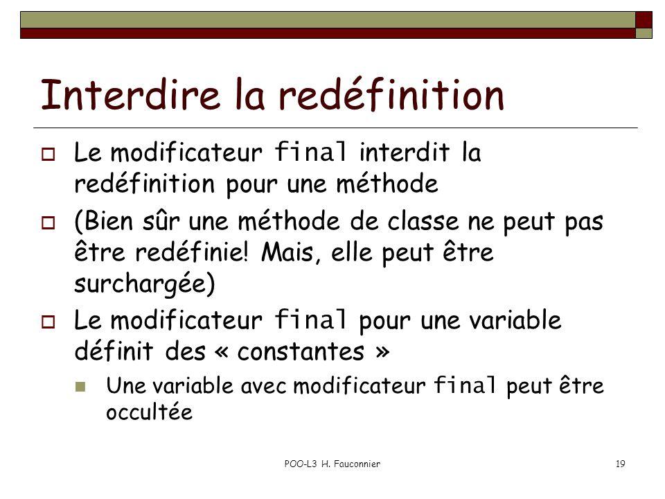 POO-L3 H. Fauconnier19 Interdire la redéfinition Le modificateur final interdit la redéfinition pour une méthode (Bien sûr une méthode de classe ne pe