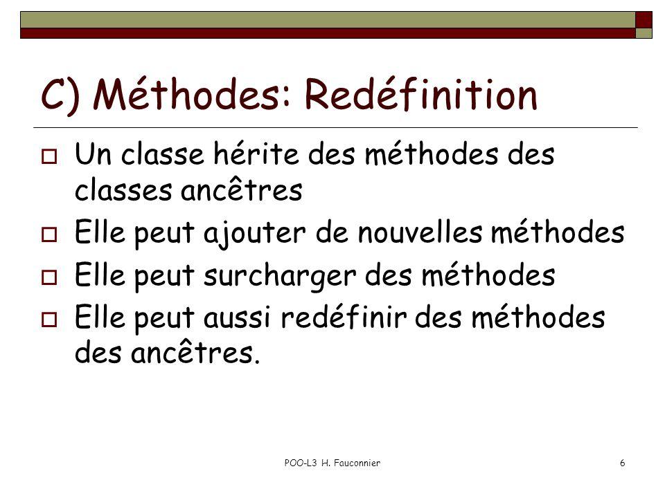 POO-L3 H. Fauconnier6 C) Méthodes: Redéfinition Un classe hérite des méthodes des classes ancêtres Elle peut ajouter de nouvelles méthodes Elle peut s
