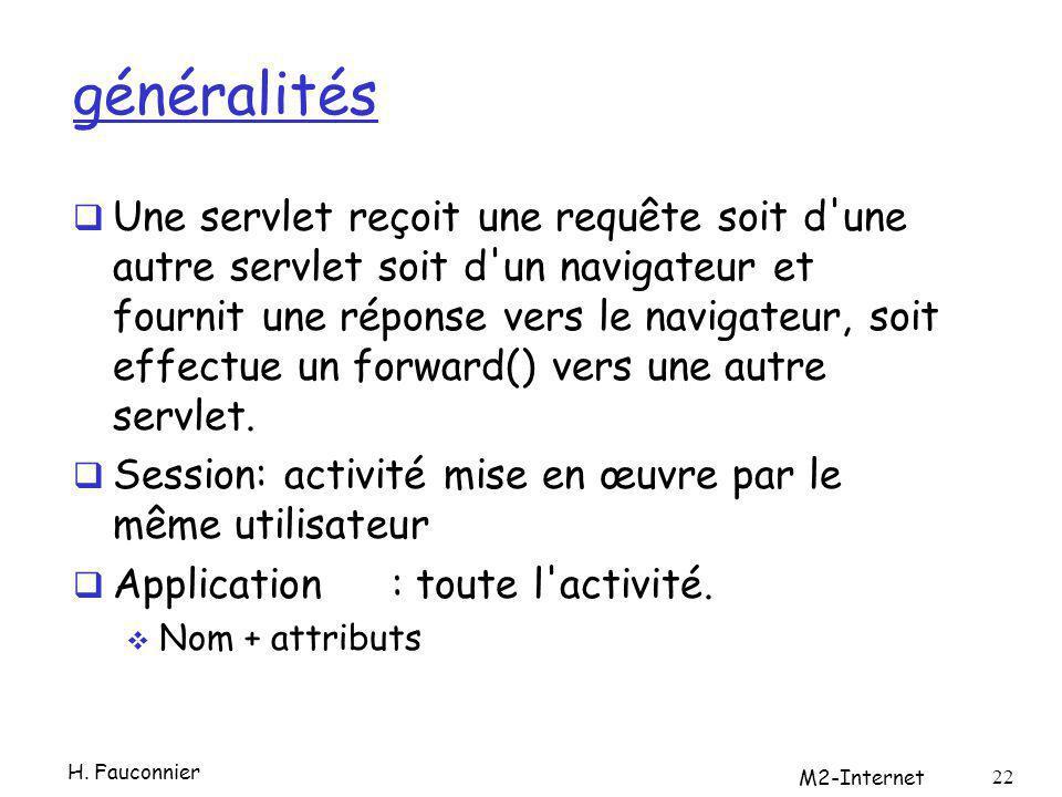 généralités Une servlet reçoit une requête soit d'une autre servlet soit d'un navigateur et fournit une réponse vers le navigateur, soit effectue un f