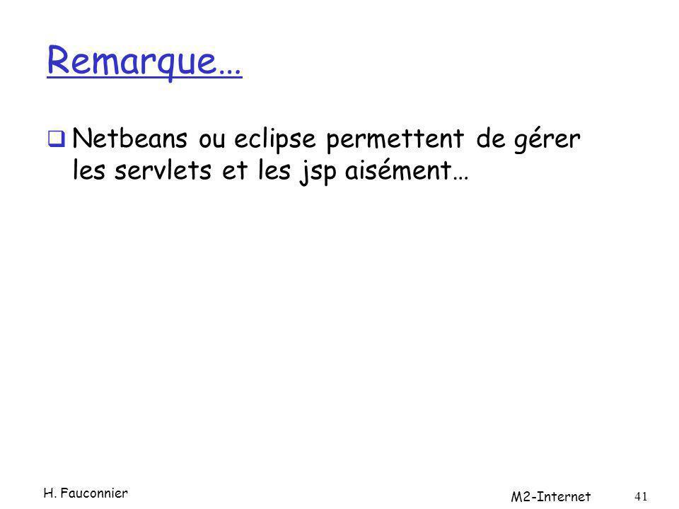 Remarque… Netbeans ou eclipse permettent de gérer les servlets et les jsp aisément… M2-Internet 41 H. Fauconnier