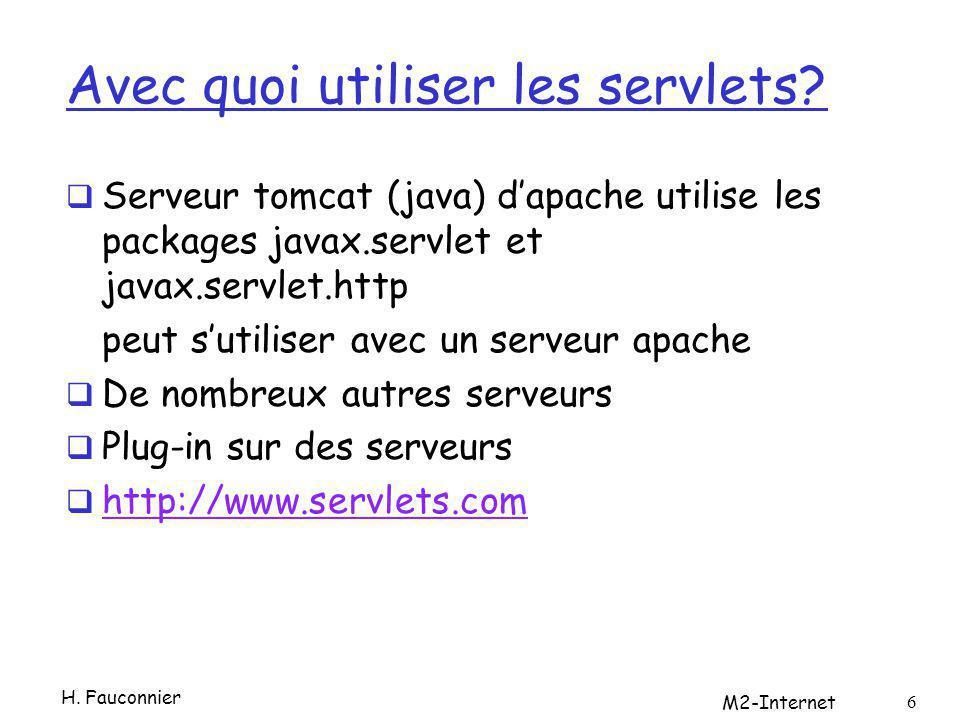 Servlets Portabilité Puissance (java) Efficacité Sûreté (par lintermédiaire de la jvm) Extensibilité et flexibilité: Produire du html directement ou transformer du xml Uitlisation des JavaServer Pages (script qui génère des servlets) M2-Internet 7 H.