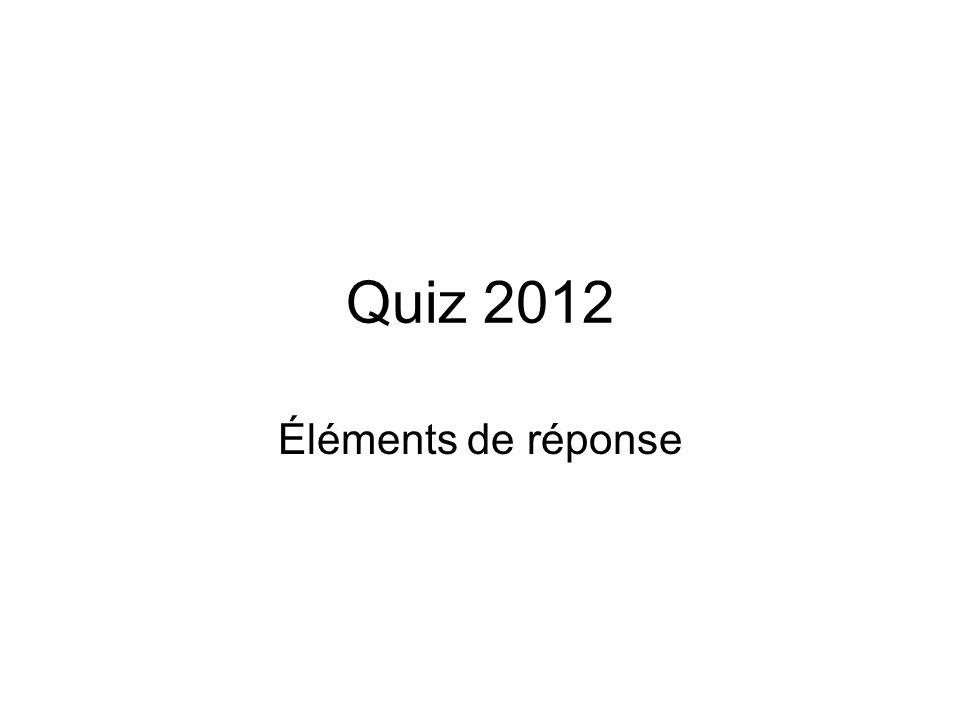 Quiz 2012 Éléments de réponse