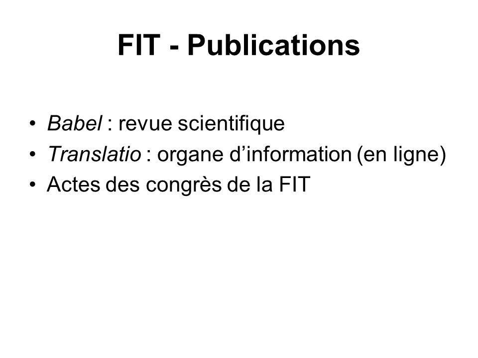 FIT - Publications Babel : revue scientifique Translatio : organe dinformation (en ligne) Actes des congrès de la FIT