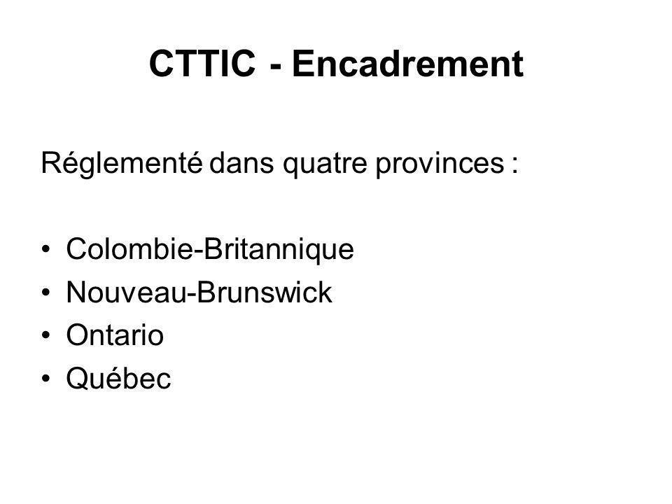 CTTIC - Encadrement Réglementé dans quatre provinces : Colombie-Britannique Nouveau-Brunswick Ontario Québec