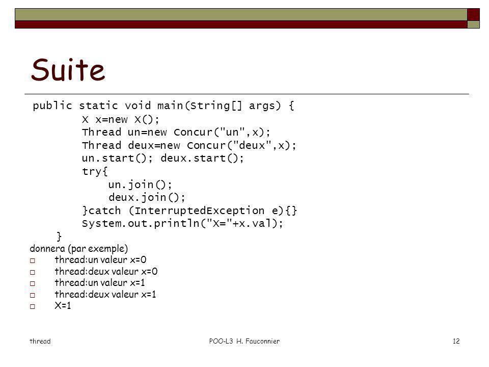 threadPOO-L3 H. Fauconnier12 Suite public static void main(String[] args) { X x=new X(); Thread un=new Concur(