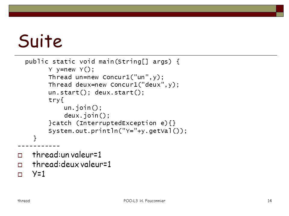 threadPOO-L3 H. Fauconnier14 Suite public static void main(String[] args) { Y y=new Y(); Thread un=new Concur1(