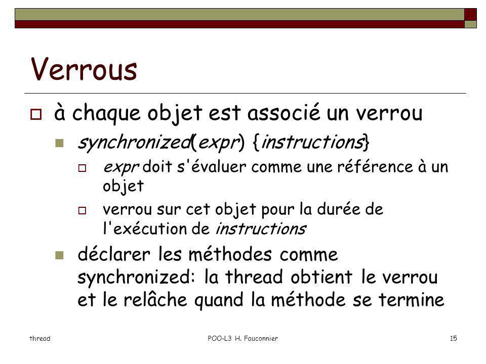 threadPOO-L3 H. Fauconnier15 Verrous à chaque objet est associé un verrou synchronized(expr) {instructions} expr doit s'évaluer comme une référence à