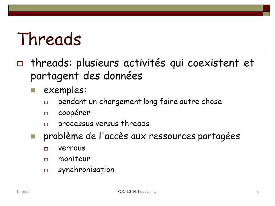 threadPOO-L3 H. Fauconnier3 Threads threads: plusieurs activités qui coexistent et partagent des données exemples: pendant un chargement long faire au