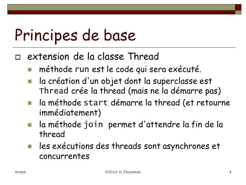 threadPOO-L3 H. Fauconnier4 Principes de base extension de la classe Thread méthode run est le code qui sera exécuté. la création d'un objet dont la s