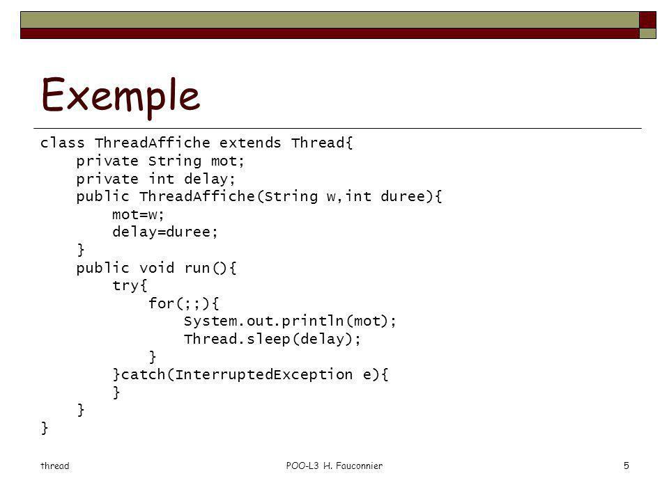 threadPOO-L3 H. Fauconnier5 Exemple class ThreadAffiche extends Thread{ private String mot; private int delay; public ThreadAffiche(String w,int duree