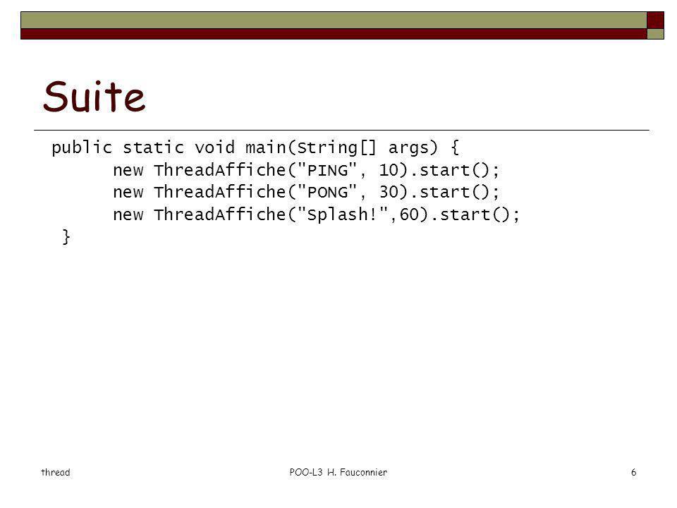 threadPOO-L3 H. Fauconnier6 Suite public static void main(String[] args) { new ThreadAffiche(
