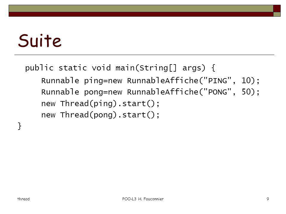 threadPOO-L3 H. Fauconnier9 Suite public static void main(String[] args) { Runnable ping=new RunnableAffiche(