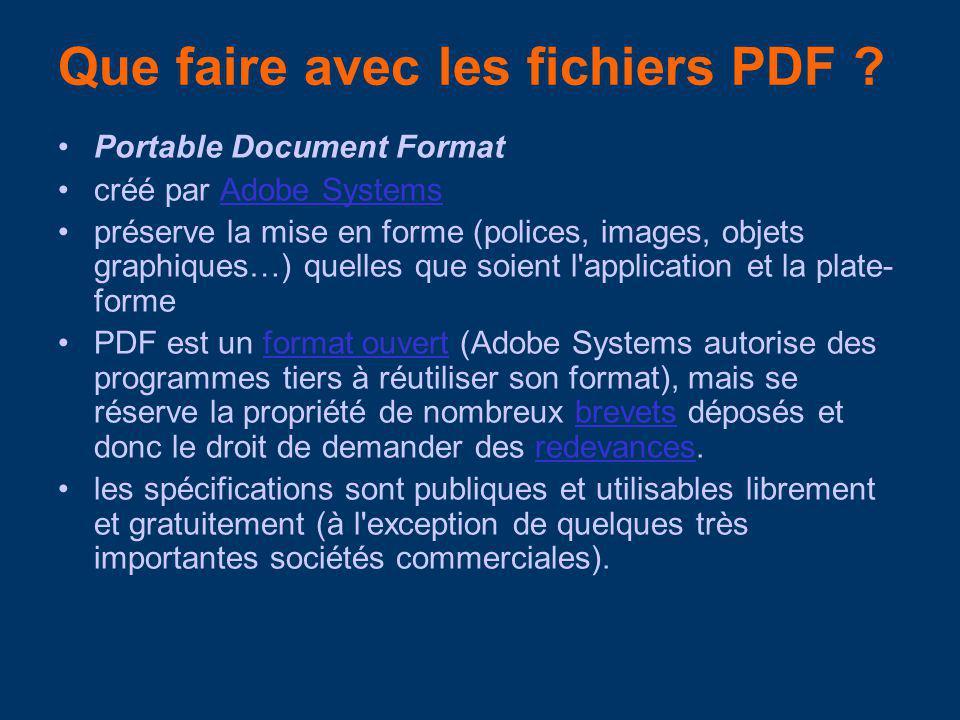 Que faire avec les fichiers PDF ? Portable Document Format créé par Adobe SystemsAdobe Systems préserve la mise en forme (polices, images, objets grap