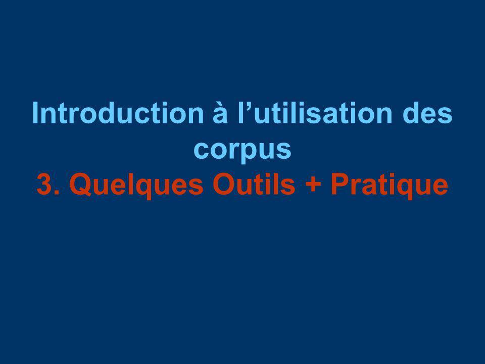 Introduction à lutilisation des corpus 3. Quelques Outils + Pratique