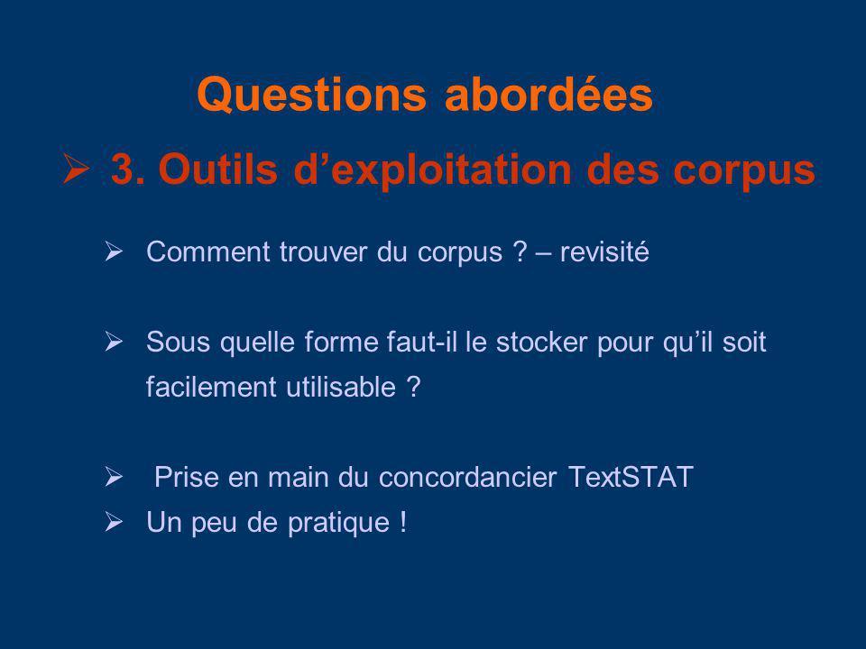 Questions abordées 3. Outils dexploitation des corpus Comment trouver du corpus ? – revisité Sous quelle forme faut-il le stocker pour quil soit facil