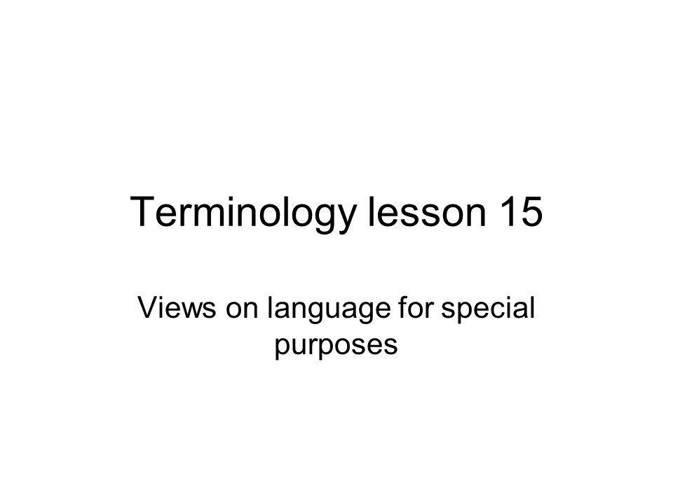 Terminology lesson 15 Views on language for special purposes