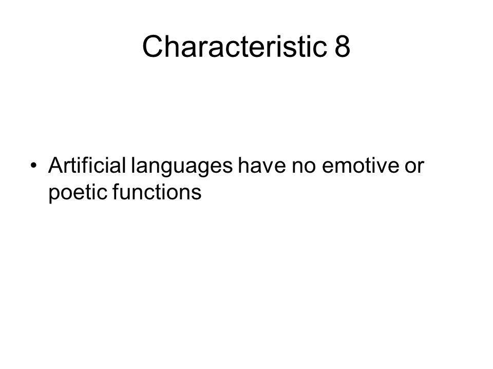 Characteristic 8 Artificial languages have no emotive or poetic functions