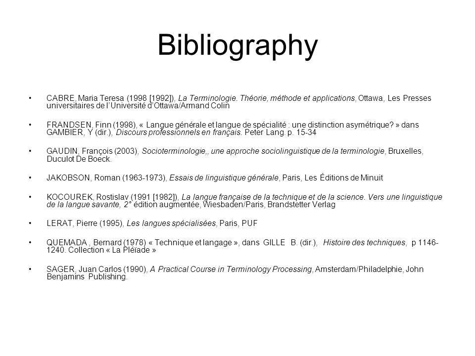 Bibliography CABRE, Maria Teresa (1998 [1992]), La Terminologie. Théorie, méthode et applications, Ottawa, Les Presses universitaires de lUniversité d