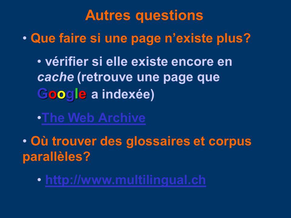 Autres questions Que faire si une page nexiste plus? Google vérifier si elle existe encore en cache (retrouve une page que Google a indexée) The Web A