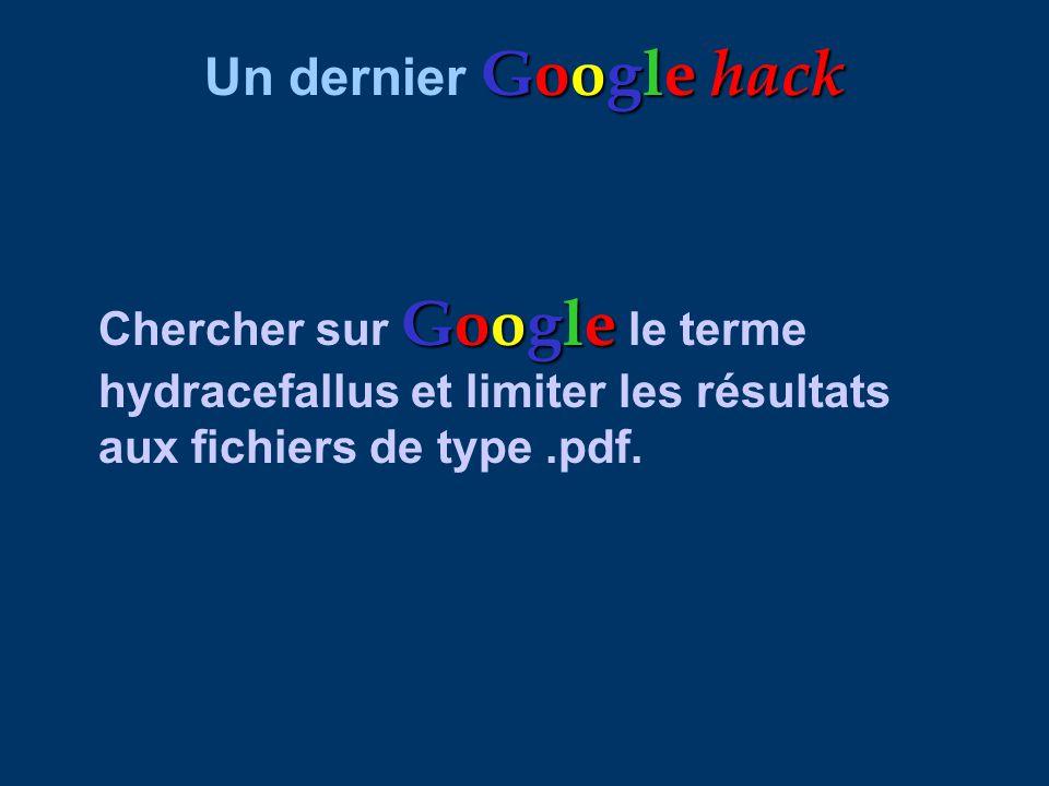 Google hack Un dernier Google hack Google Chercher sur Google le terme hydracefallus et limiter les résultats aux fichiers de type.pdf.