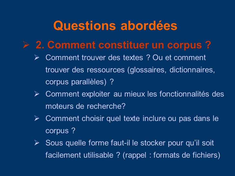 Questions abordées 2. Comment constituer un corpus ? Comment trouver des textes ? Ou et comment trouver des ressources (glossaires, dictionnaires, cor