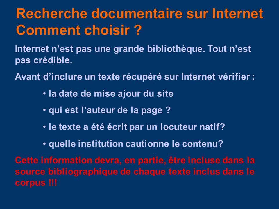 Recherche documentaire sur Internet Comment choisir ? Internet nest pas une grande bibliothèque. Tout nest pas crédible. Avant dinclure un texte récup