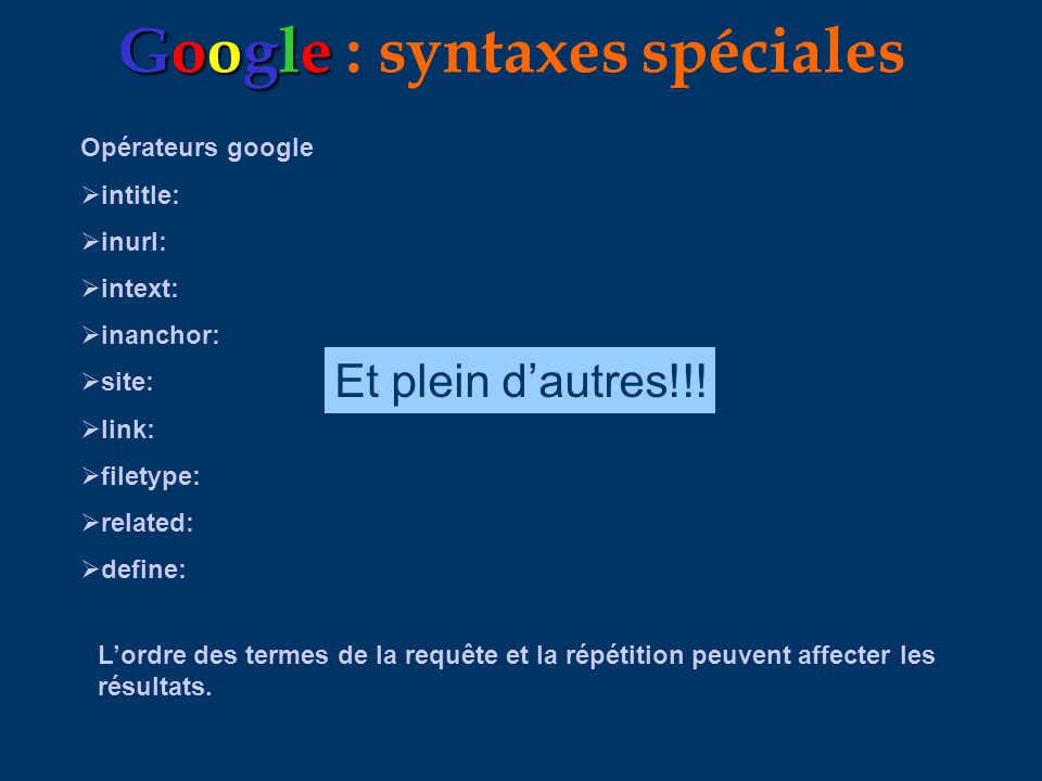 Google Google : syntaxes spéciales Opérateurs google intitle: inurl: intext: inanchor: site: link: filetype: related: define: Et plein dautres!!.