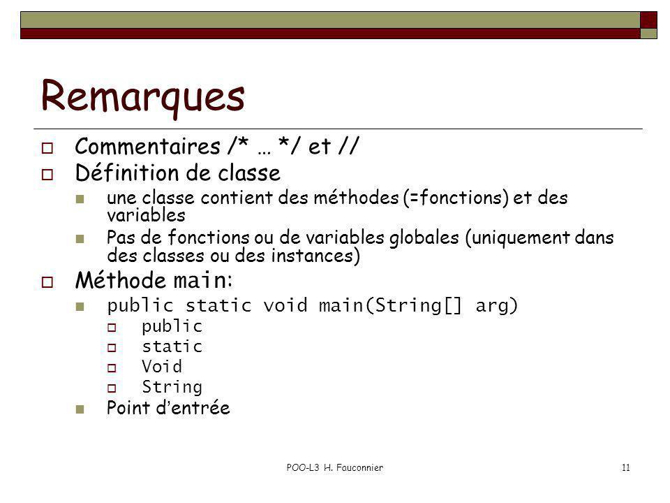 POO-L3 H. Fauconnier11 Remarques Commentaires /* … */ et // Définition de classe une classe contient des méthodes (=fonctions) et des variables Pas de
