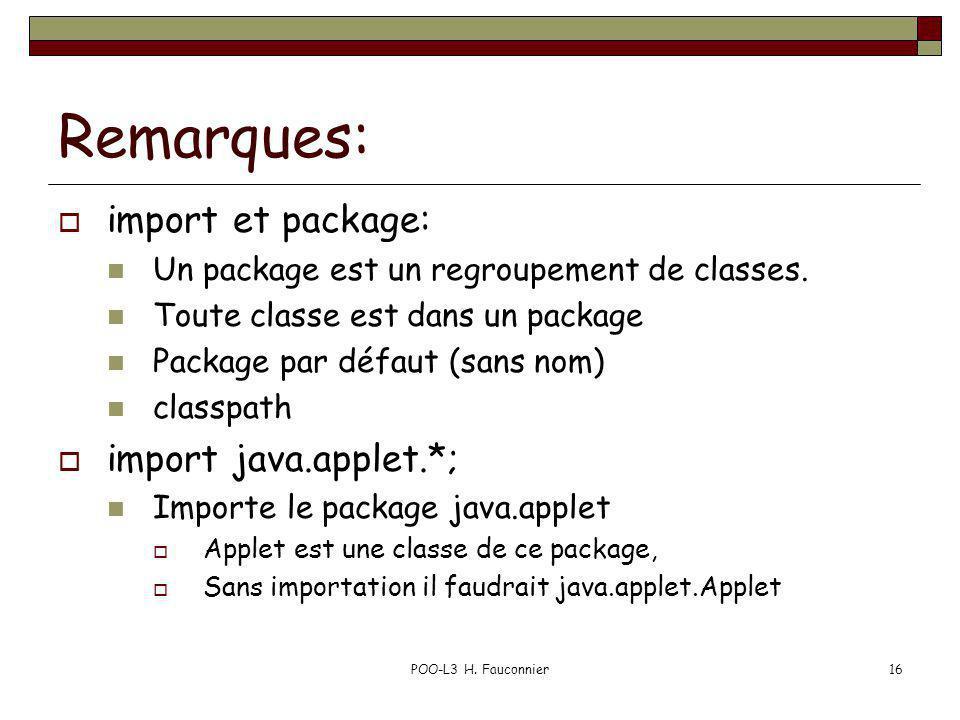 POO-L3 H. Fauconnier16 Remarques: import et package: Un package est un regroupement de classes. Toute classe est dans un package Package par défaut (s