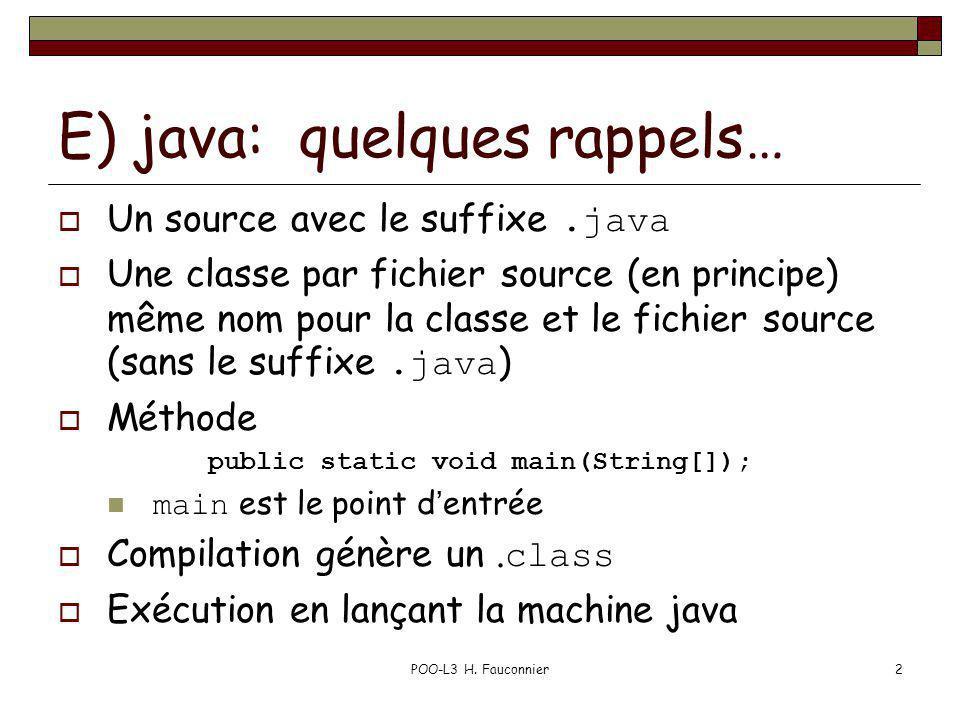 POO-L3 H. Fauconnier2 E) java: quelques rappels… Un source avec le suffixe.java Une classe par fichier source (en principe) même nom pour la classe et