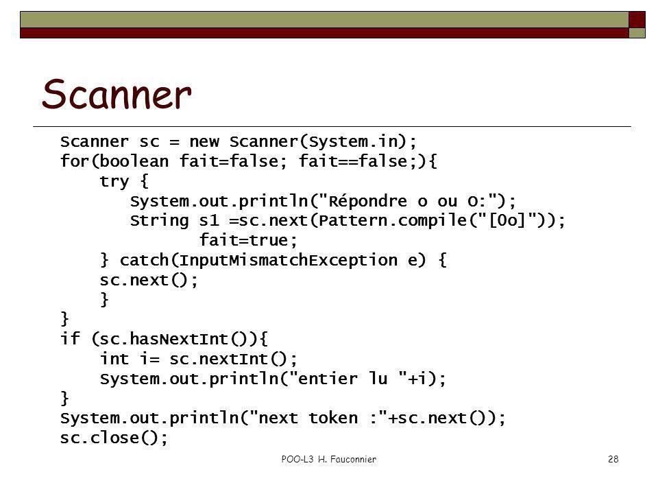 POO-L3 H. Fauconnier28 Scanner Scanner sc = new Scanner(System.in); for(boolean fait=false; fait==false;){ try { System.out.println(