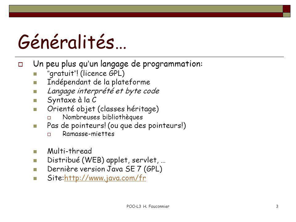 POO-L3 H. Fauconnier3 Généralités… Un peu plus quun langage de programmation: gratuit! (licence GPL) Indépendant de la plateforme Langage interprété e