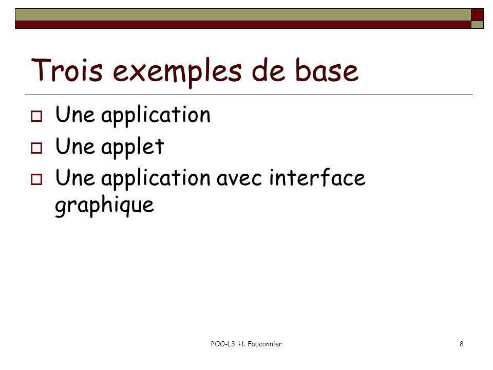 8 Trois exemples de base Une application Une applet Une application avec interface graphique