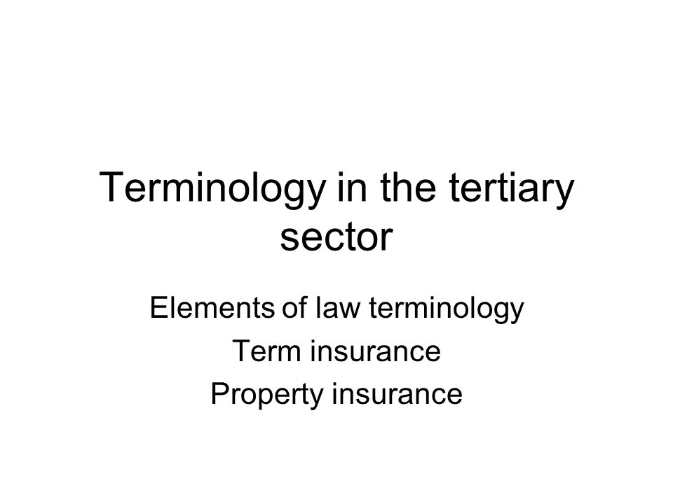 Terminology in the tertiary sector Elements of law terminology Term insurance Property insurance