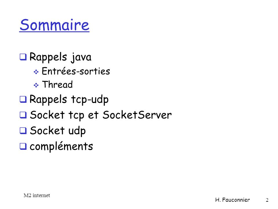 Sommaire Rappels java Entrées-sorties Thread Rappels tcp-udp Socket tcp et SocketServer Socket udp compléments M2 internet H.