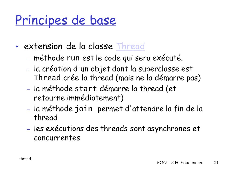 Principes de base extension de la classe ThreadThread – méthode run est le code qui sera exécuté.