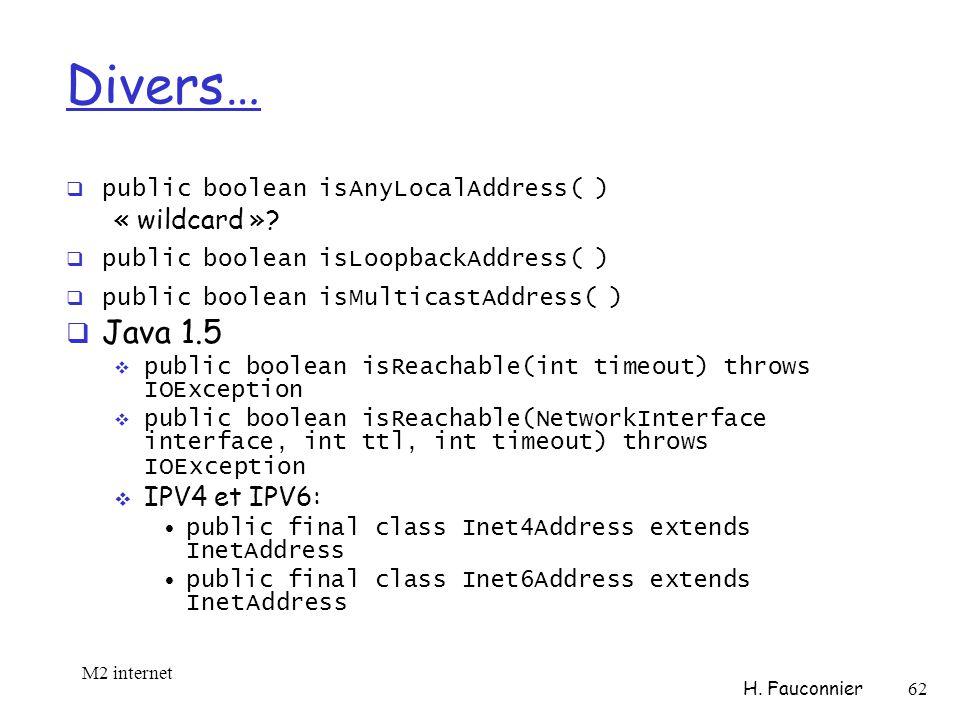 Divers… public boolean isAnyLocalAddress( ) « wildcard »? public boolean isLoopbackAddress( ) public boolean isMulticastAddress( ) Java 1.5 public boo