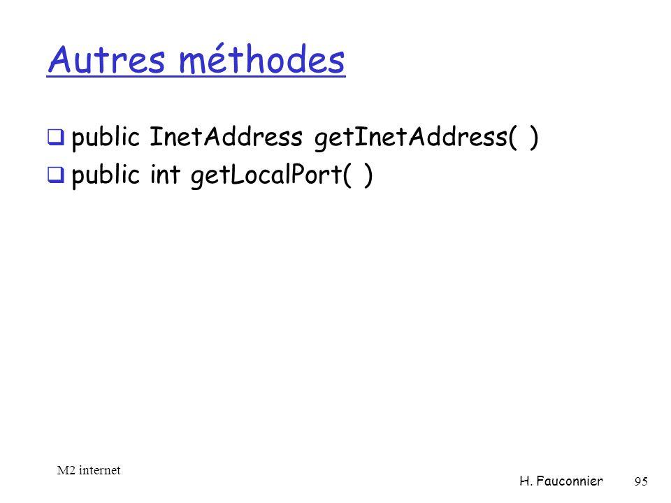Autres méthodes public InetAddress getInetAddress( ) public int getLocalPort( ) M2 internet H.