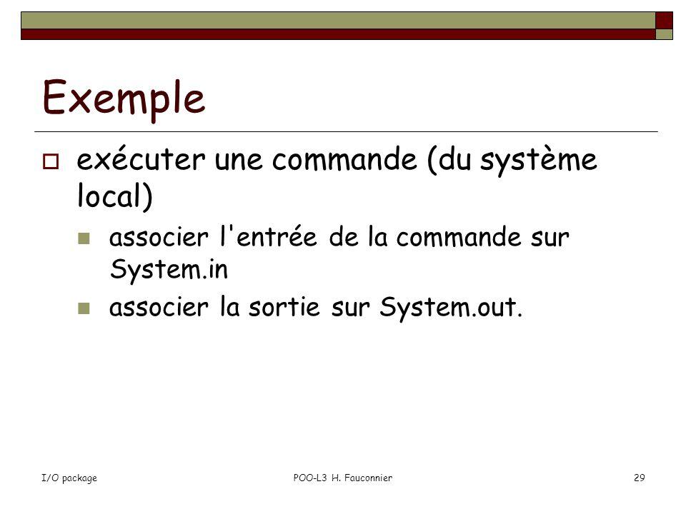 I/O packagePOO-L3 H. Fauconnier29 Exemple exécuter une commande (du système local) associer l'entrée de la commande sur System.in associer la sortie s