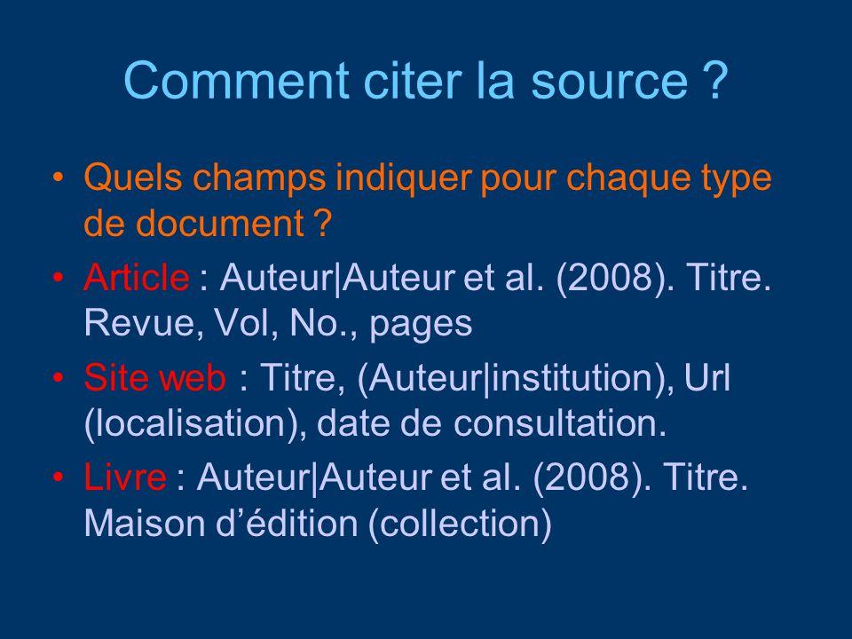 Comment citer la source ? Quels champs indiquer pour chaque type de document ? Article : Auteur|Auteur et al. (2008). Titre. Revue, Vol, No., pages Si