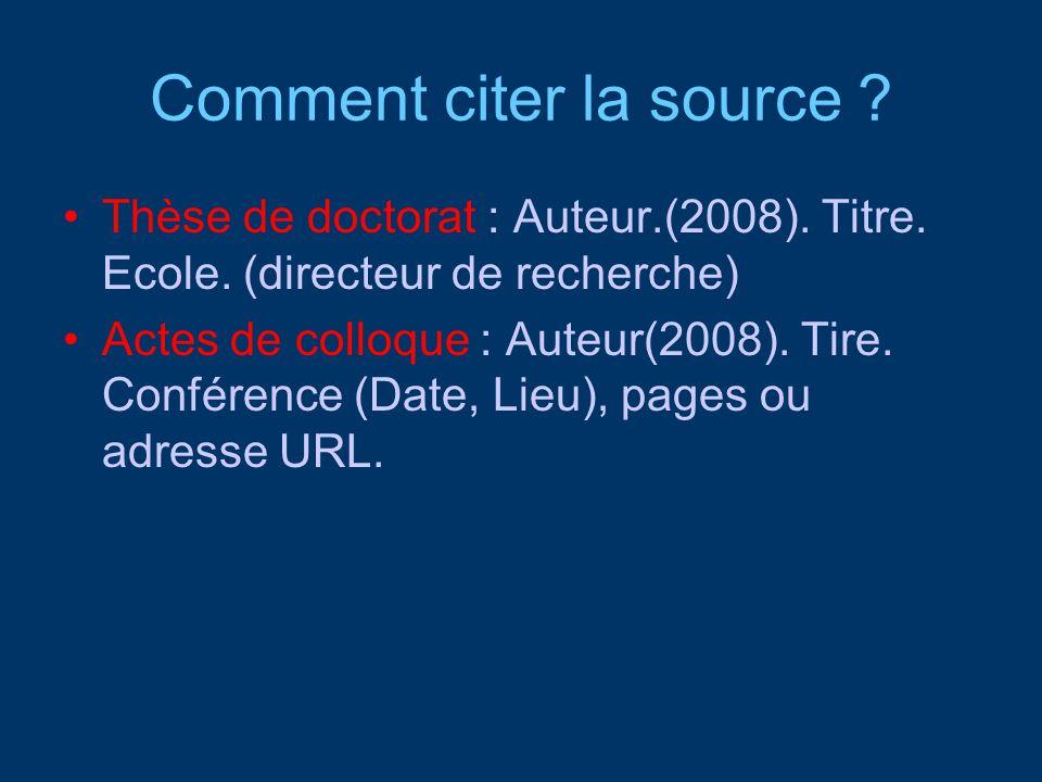 Comment citer la source ? Thèse de doctorat : Auteur.(2008). Titre. Ecole. (directeur de recherche) Actes de colloque : Auteur(2008). Tire. Conférence