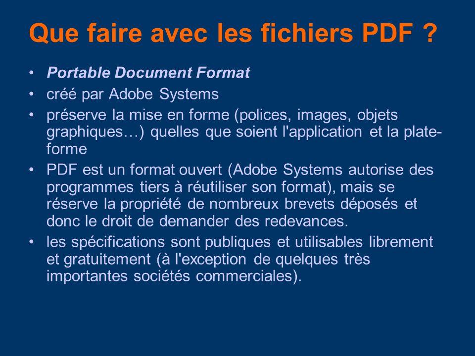 Que faire avec les fichiers PDF ? Portable Document Format créé par Adobe Systems préserve la mise en forme (polices, images, objets graphiques…) quel